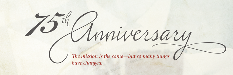 75th Anniversary—The Mission Is the Same but So Many Things Have Changed